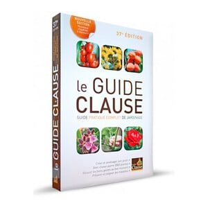 Le guide Clause - Guide pratique complet de jardinage