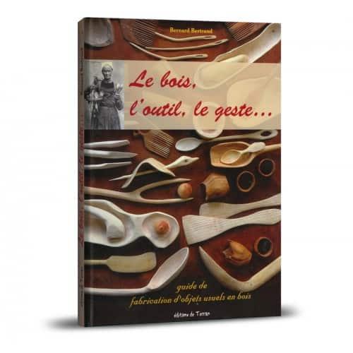 « Le bois, l'outil, le geste… » de Bernard Bertrand est disponible en librairies et sur notre e-shop.
